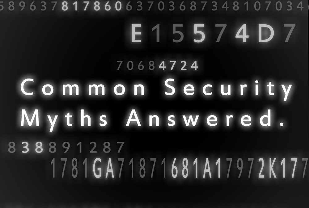 Common Security Myths Answered.